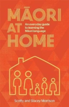 Maori at Home : An Everyday Guide to Learning the Maori Language, Paperback / softback Book