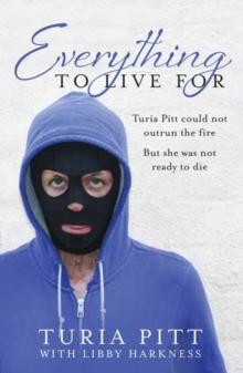 Everything to Live For : The Inspirational Story of Turia Pitt, Paperback / softback Book