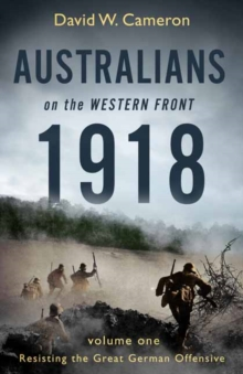 Australians on the Western Front 1918 Volume I, Paperback / softback Book