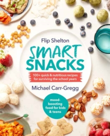 Smart Snacks : 100+ Quick and Nutritious Recipes For Surviving The School Years, Paperback / softback Book