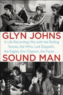 Sound Man : A Life Recording Hits with the Rolling Stones, The Who, Led Zeppelin, The Eagles, Eric Clapton, The Faces..., Paperback / softback Book