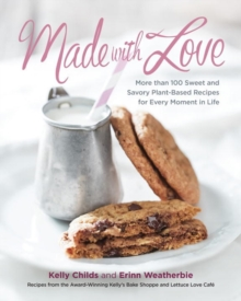 Made With Love : More than 100 Delicious, Gluten-Free, Plant-Based Recipes for the Sweet and Savory Moments in Life, Paperback Book