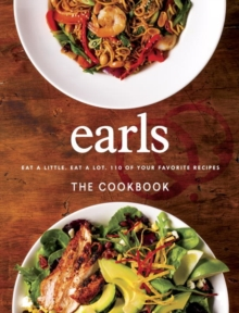 Earls The Cookbook : Eat a Little. Eat a Lot. 110 of Your Favourite Recipes, Hardback Book