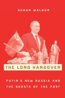 The Long Hangover : Putin's New Russia and the Ghosts of the Past, Paperback / softback Book