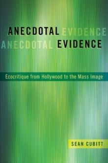 Anecdotal Evidence : Ecocritiqe from Hollywood to the Mass Image, Hardback Book
