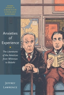Anxieties of Experience : The Literatures of the Americas from Whitman to Bolano, Undefined Book
