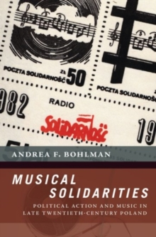 Musical Solidarities : Political Action and Music in Late Twentieth-Century Poland, Paperback / softback Book