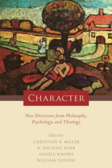 Character : New Directions from Philosophy, Psychology, and Theology, Hardback Book