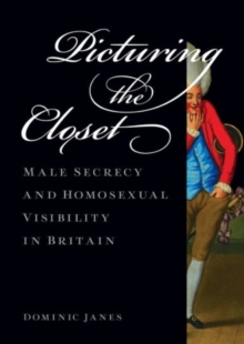 Picturing the Closet : Male Secrecy and Homosexual Visibility in Britain, Hardback Book