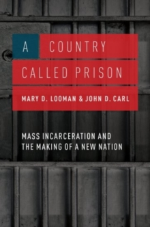 A Country Called Prison : Mass Incarceration and the Making of a New Nation, Hardback Book