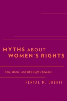 Myths about Women's Rights : How, Where, and Why Rights Advance, Hardback Book