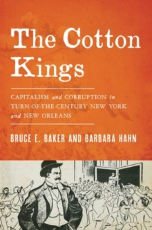 The Cotton Kings : Capitalism and Corruption in Turn-of-the-Century New York and New Orleans, Hardback Book