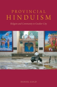 Provincial Hinduism : Religion and Community in Gwalior City, Paperback / softback Book