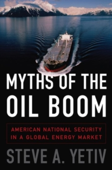 Myths of the Oil Boom : American National Security in a Global Energy Market, Hardback Book