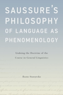 Saussure's Philosophy of Language as Phenomenology : Undoing the Doctrine of the Course in General Linguistics, Hardback Book