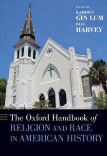 The Oxford Handbook of Religion and Race in American History, Hardback Book