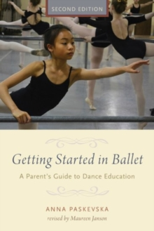 Getting Started in Ballet : A Parent's Guide to Dance Education, Hardback Book