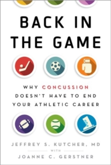 Back in the Game : Why Concussion Doesn't Have to End Your Athletic Career, Hardback Book
