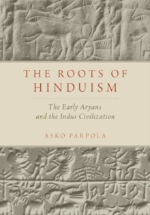 The Roots of Hinduism : The Early Aryans and The Indus Civilization, Paperback / softback Book