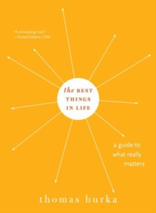 The Best Things in Life : A Guide to What Really Matters, Paperback Book
