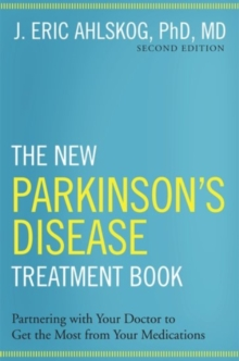 The New Parkinson's Disease Treatment Book : Partnering with Your Doctor To Get the Most from Your Medications, Hardback Book