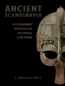Ancient Scandinavia : An Archaeological History from the First Humans to the Vikings, Hardback Book