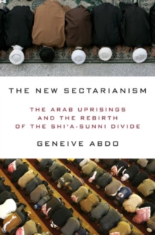 The New Sectarianism : The Arab Uprisings and the Rebirth of the Shi'a-Sunni Divide, Hardback Book