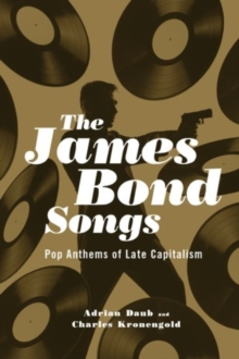 The James Bond Songs : Pop Anthems of Late Capitalism, Hardback Book