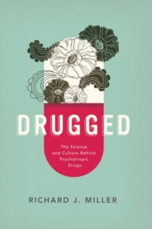 Drugged : The Science and Culture Behind Psychotropic Drugs, Paperback / softback Book