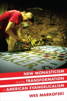 New Monasticism and the Transformation of American Evangelicalism, Hardback Book