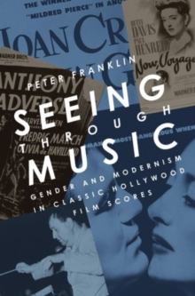 Seeing Through Music : Gender and Modernism in Classic Hollywood Film Scores, Paperback / softback Book