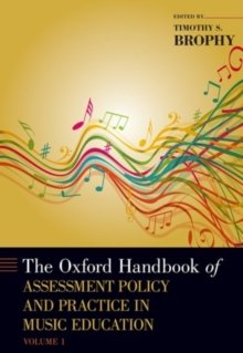 The Oxford Handbook of Assessment Policy and Practice in Music Education, Volume 1, Hardback Book