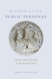 Hidden Lives, Public Personae : Women and Civic Life in the Roman West, Hardback Book