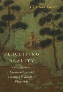 Perceiving Reality : Consciousness, Intentionality, and Cognition in Buddhist Philosophy, Paperback / softback Book
