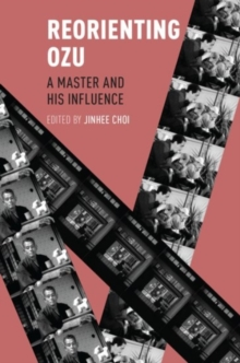 Reorienting Ozu : A Master and His Influence, Hardback Book