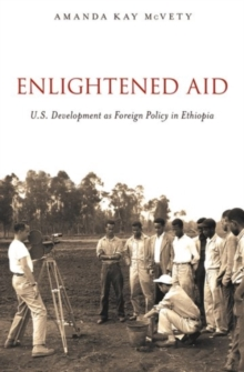 Enlightened Aid : U.S. Development as Foreign Policy in Ethiopia, Paperback / softback Book