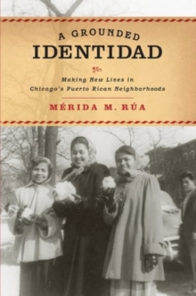 A Grounded Identidad : Making New Lives in Chicago's Puerto Rican Neighborboods, Paperback / softback Book