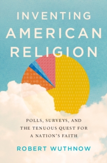 Inventing American Religion : Polls, Surveys, and the Tenuous Quest for a Nation's Faith, EPUB eBook