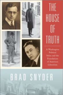 The House of Truth : A Washington Political Salon and Foundations of American Liberalism, Hardback Book
