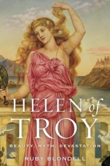 Helen of Troy : Beauty, Myth, Devastation, Paperback / softback Book