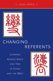 Changing Referents : Learning Across Space and Time in China and the West, Paperback / softback Book