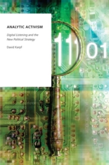 Analytic Activism : Digital Listening and the New Political Strategy, Paperback Book