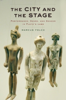 The City and the Stage : Performance, Genre, and Gender in Plato's Laws, Hardback Book
