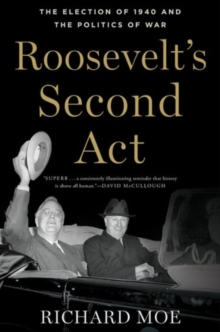 Roosevelt's Second Act : The Election of 1940 and the Politics of War, Paperback / softback Book