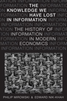 The Knowledge We Have Lost in Information : The History of Information in Modern Economics, Hardback Book