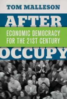 After Occupy : Economic Democracy for the 21st Century, Paperback / softback Book