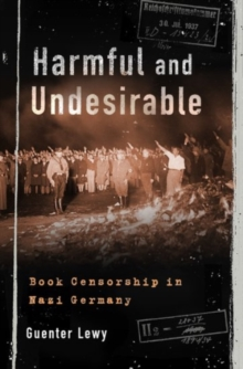 Harmful and Undesirable : Book Censorship in Nazi Germany, Hardback Book