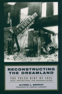 Reconstructing the Dreamland : The Tulsa Riot of 1921: Race, Reparations, and Reconciliation, EPUB eBook