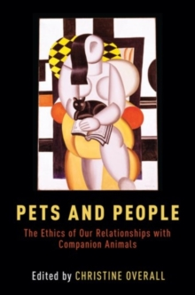 Pets and People : The Ethics of Our Relationships with Companion Animals, Hardback Book