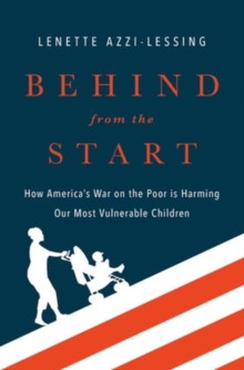 Behind from the Start : How America's War on the Poor is Harming Our Most Vulnerable Children, Hardback Book